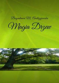 Magia Drzew - Bogusława M. Andrzejewska