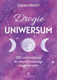 Drogie Uniwersum. 200 mini-medytacji do natychmiastowego osiągania celów - Sarah Prout