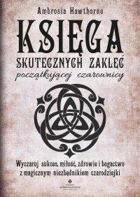 Księga skutecznych zaklęć początkującej czarownicy - Ambrosia Hawthorne