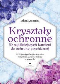Kryształy ochronne. 50 najsilniejszych kamieni do ochrony psychicznej - Ethan Lazzerini