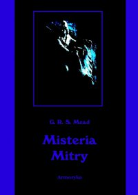Misteria Mitry - George Robert Stowe Mead