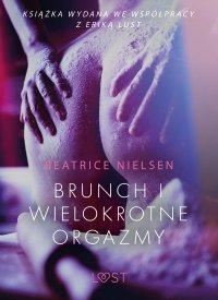 Brunch i wielokrotne orgazmy - opowiadanie erotyczne - Opracowanie zbiorowe , Beatrice Nielsen