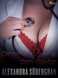 Ostatnie życzenie pani doktor - opowiadanie erotyczne - Alexandra Södergran , Alexandra Södergran