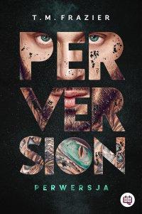 Perversion. Perwersja. Perversion Trilogy. Tom 1 - T.M. Frazier
