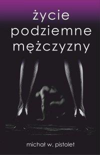 Życie podziemne mężczyzny - Michał W. Pistolet