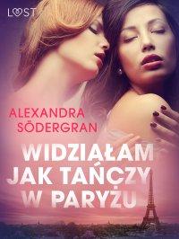 Widziałam jak tańczy w Paryżu - opowiadanie erotyczne - Alexandra Södergran , Alexandra Södergran