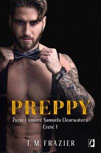 Preppy: Życie i śmierć Samuela Clearwatera. Część 1. King. Tom 5 - T.M. Frazier