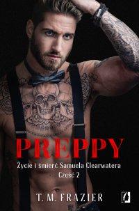 Preppy: Życie i śmierć Samuela Clearwatera. Część 2. King. Tom 6 - T.M. Frazier