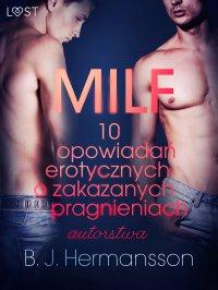 MILF. 10 opowiadań erotycznych o zakazanych pragnieniach - B. J. Hermansson
