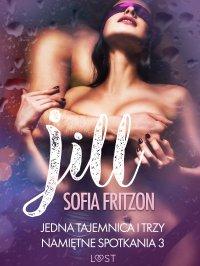 Jill: Jedna tajemnica i trzy namiętne spotkania 3 - opowiadanie erotyczne - Sofia Fritzson