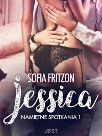 Namiętne spotkania 1: Jessica - opowiadanie erotyczne - Sofia Fritzson