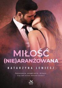 Miłość (nie)aranżowana - Katarzyna Lemiesz