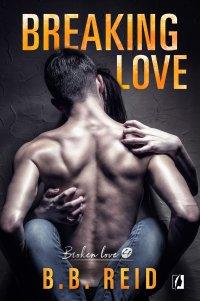 Breaking love. Broken love. Tom 4 - B.B. Reid