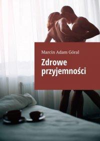 Zdrowe przyjemności - Marcin Góral