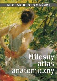 Miłosny atlas anatomiczny - Michał Choromański