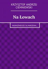 Na łowach - Krzysztof Andrzej Ciemniewski