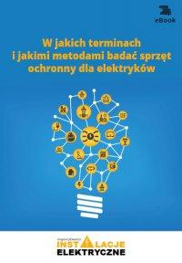 W jakich terminach i jakimi metodami badać sprzęt ochronny dla elektryków - Fryderyk Łasak