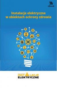 Instalacje elektryczne w obiektach ochrony zdrowia - Fryderyk Łasak