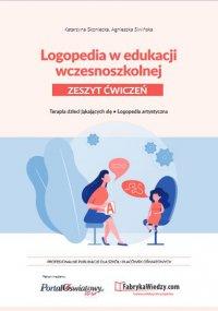 Logopedia w edukacji wczesnoszkolnej. Zeszyt ćwiczeń. Terapia dzieci jąkających się, logopedia artystyczna - Justyna Cabała