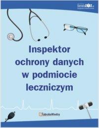 Inspektor ochrony danych w podmiocie leczniczym - Opracowanie zbiorowe