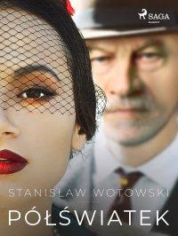 Półświatek - Stanislaw Antoni Wotowski