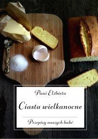 Ciasta wielkanocne. Przepisy naszych babć - Pani Elżbieta