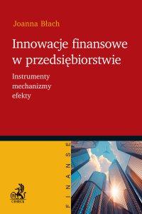 Innowacje finansowe w przedsiębiorstwie. Instrumenty mechanizmy efekty - Joanna Błach