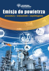 Emisja do powietrza – procedury, wskazówki, zapobieganie - Opracowanie zbiorowe