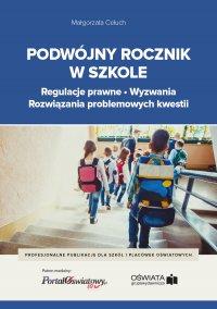 Podwójny rocznik w szkole – regulacje prawne, wyzwania, rozwiązania problemowych kwestii - Małgorzata Celuch