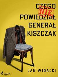 Czego nie powiedział generał Kiszczak - Jan Widacki