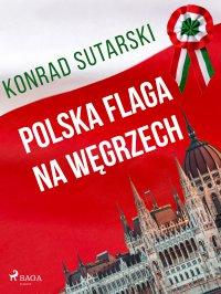 Polska flaga na Węgrzech - Konrad Sutarski