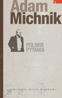 Polskie pytania - Adam Michnik