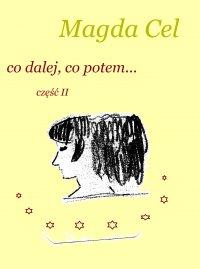Co dalej, co potem... część II - Magda Cel