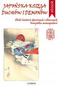 Japońska księga duchów i demonów. Zbiór historii dawnych i obecnych Konjaku monogatari - Autor nieznany