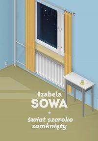 Świat szeroko zamknięty - Izabela Sowa