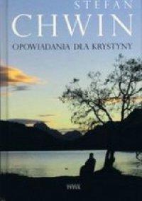 Opowiadania dla Krystyny - Stefan Chwin