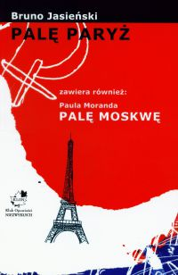 Palę Paryż zawiera również: Paula Moranda Palę Moskwę - Bruno Jasieński