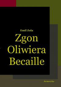 Zgon Oliwiera Becaille i inne opowiadania - Emil Zola
