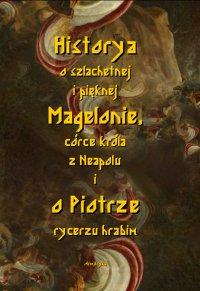 Historia o szlachetnej i pięknej Magelonie, córce króla z Neapolu i o Piotrze rycerzu hrabim - Nieznany