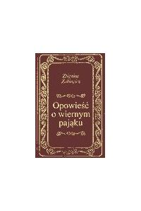 Opowieść o wiernym pająku - Zbigniew Żakiewicz