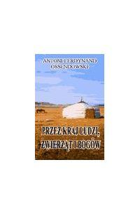 Przez kraj ludzi zwierząt i bogów - Antoni Ferdynand Ossendowski