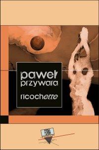 Ricochette - Paweł Przywara