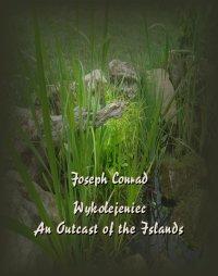 Wykolejeniec. An Outcast of the Islands - Joseph Conrad