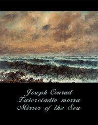 Zwierciadło morza. Mirror of the Sea - Joseph Conrad