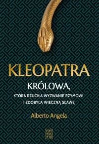 Kleopatra. Królowa, która Rzuciła wyzwanie Rzymowi i zdobyła wieczna sławę - Alberto Angela