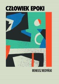Człowiek epoki - Ireneusz Iredyński