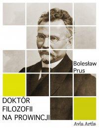 Doktór filozofii na prowincji - Bolesław Prus