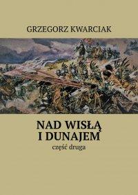 NadWisłą iDunajem. Część 2 - Grzegorz Kwarciak
