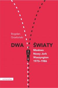 Dwa światy. Moskwa – Nowy Jork – Waszyngton 1973–1986 - Bogdan Grzeloński