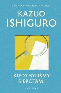 Kiedy byliśmy sierotami - Kazuo Ishiguro